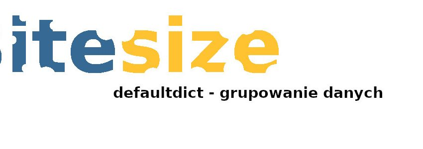 bitesize defaultdict dict grupowanie danych