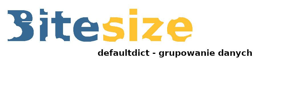 DefaultDict vs dict (BiteSize) – grupowanie danych